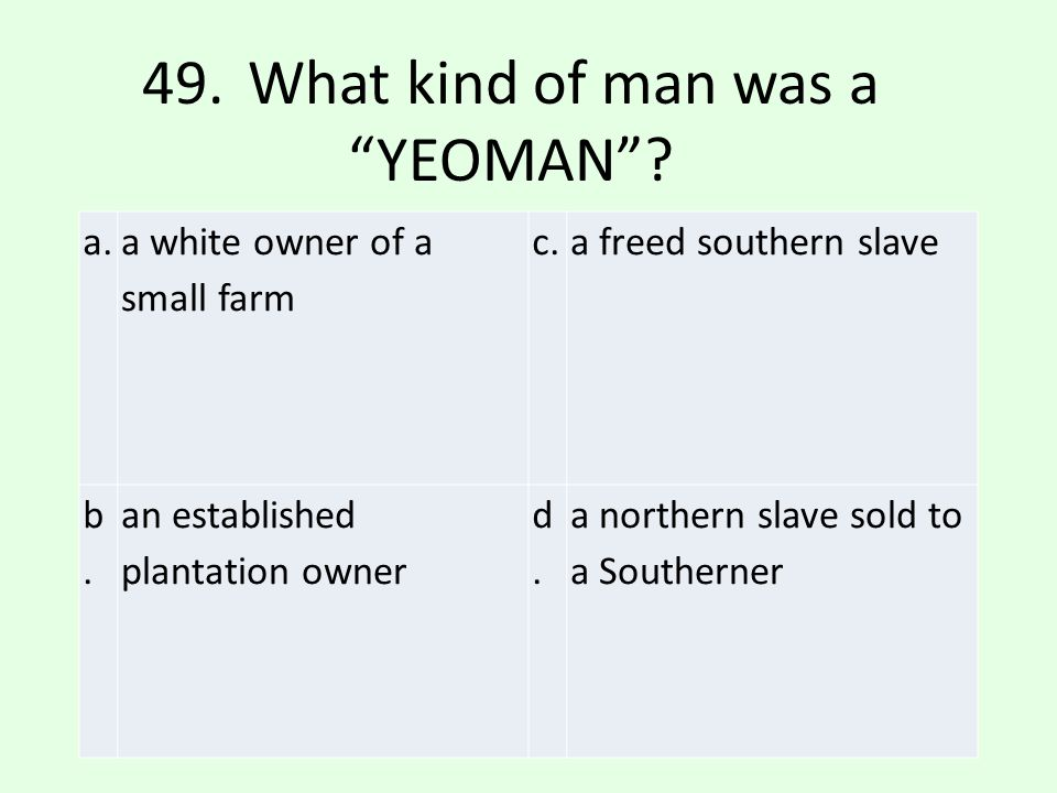 49. What kind of man was a YEOMAN