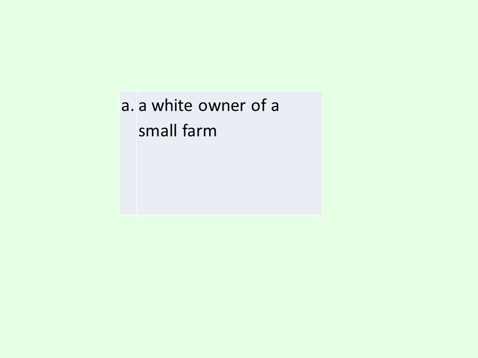 a. a white owner of a small farm