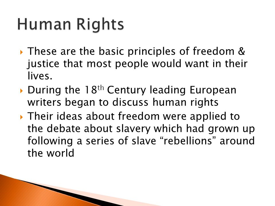 Human Rights These are the basic principles of freedom & justice that most people would want in their lives.