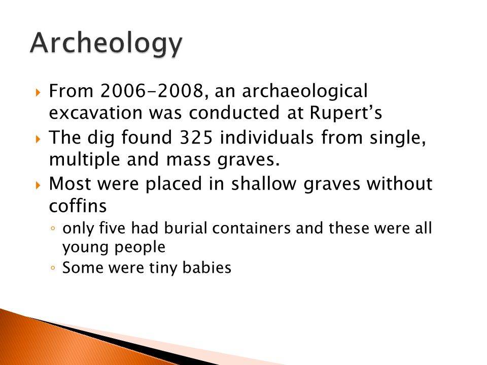 Archeology From 2006-2008, an archaeological excavation was conducted at Rupert's.