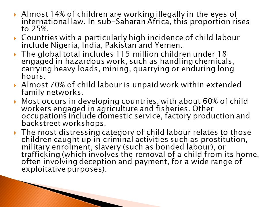 Almost 14% of children are working illegally in the eyes of international law. In sub-Saharan Africa, this proportion rises to 25%.