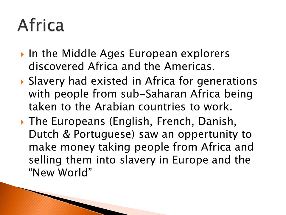 Africa In the Middle Ages European explorers discovered Africa and the Americas.