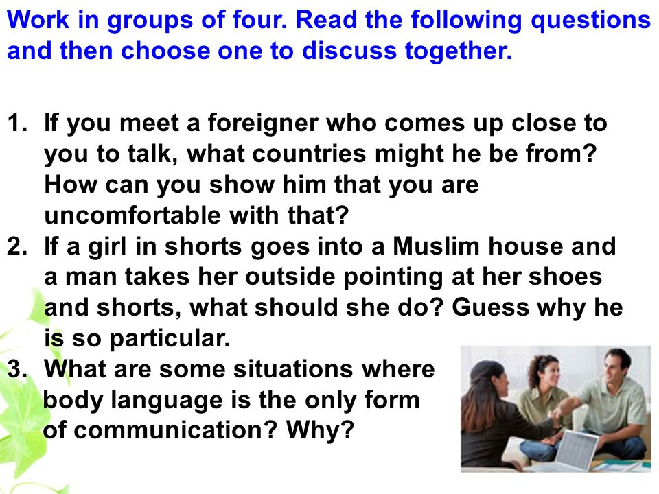Work in groups of four. Read the following questions and then choose one to discuss together.