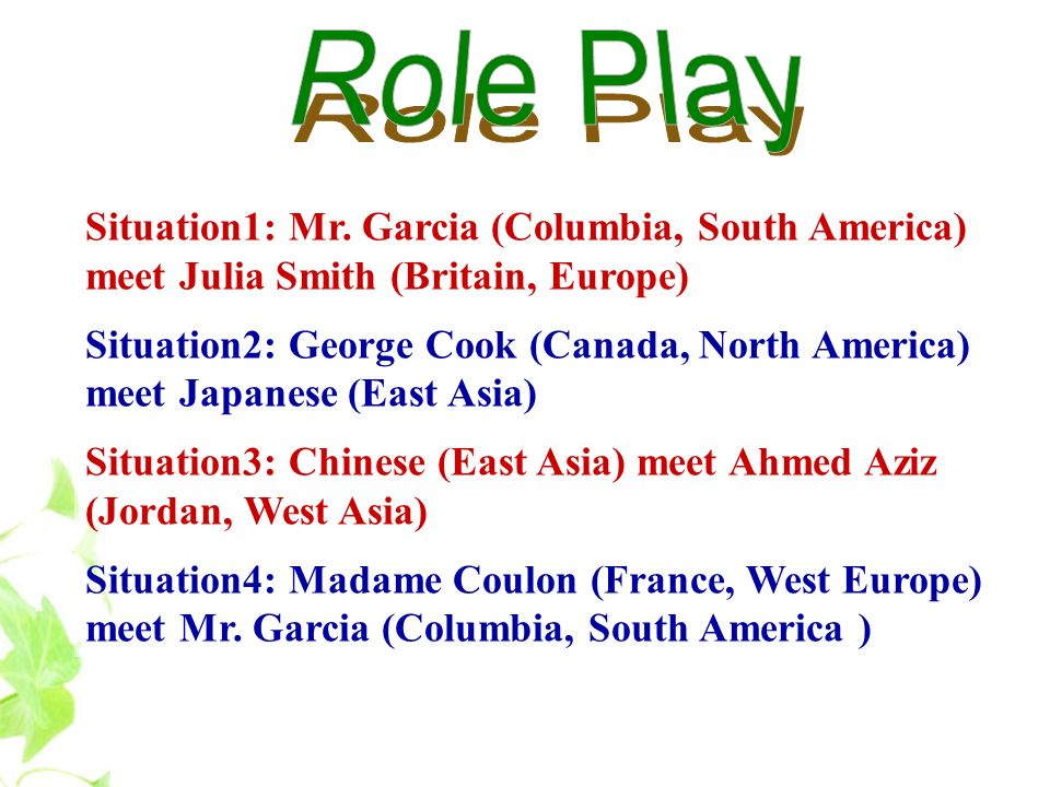 Role Play Situation1: Mr. Garcia (Columbia, South America) meet Julia Smith (Britain, Europe)