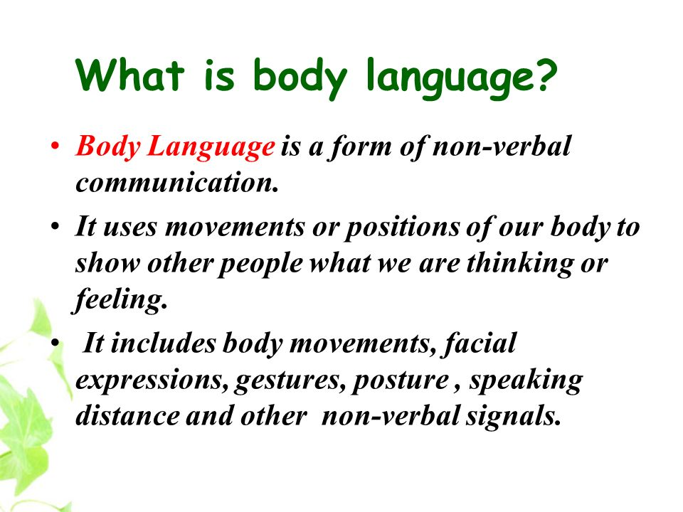 What is body language Body Language is a form of non-verbal communication.