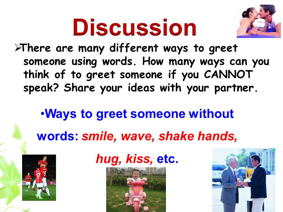 Discussion There are many different ways to greet. someone using words. How many ways can you. think of to greet someone if you CANNOT.