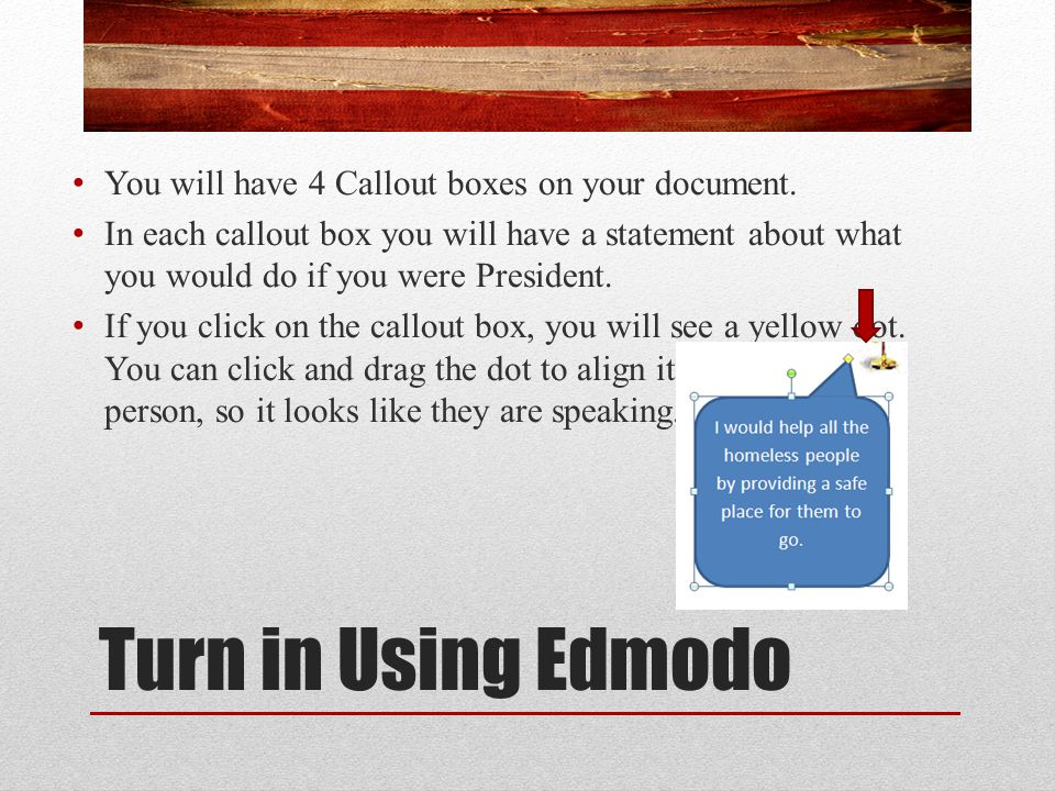 Turn in Using Edmodo You will have 4 Callout boxes on your document.
