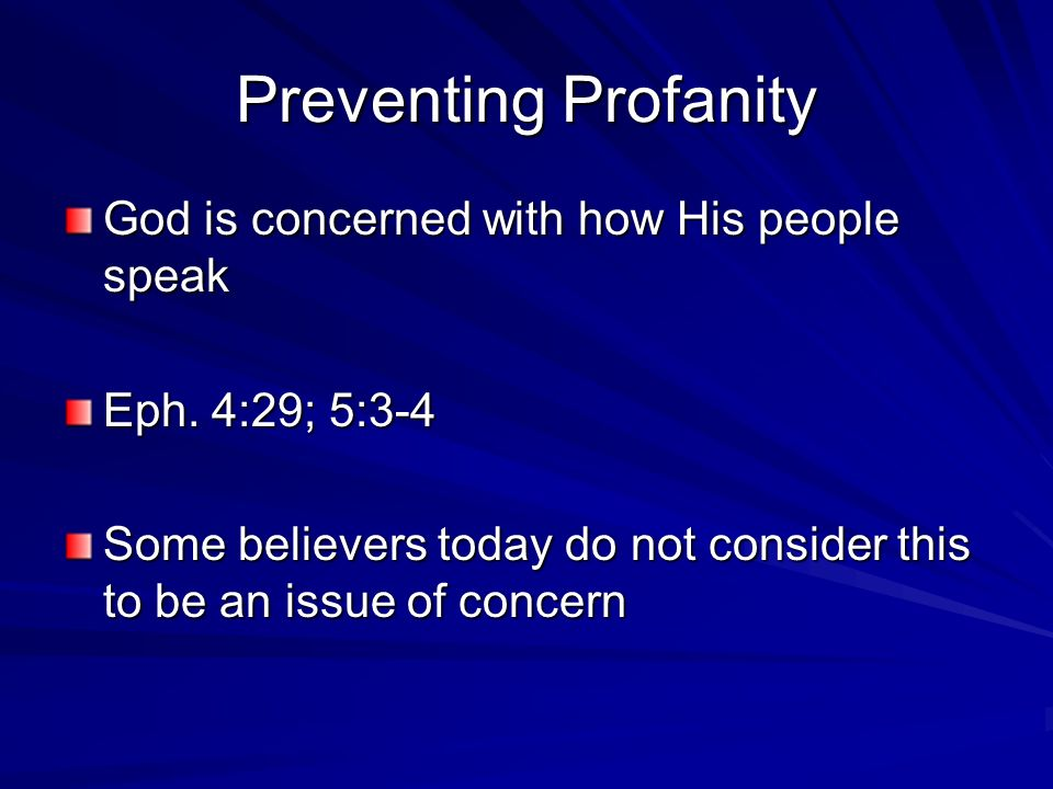 Preventing Profanity God is concerned with how His people speak