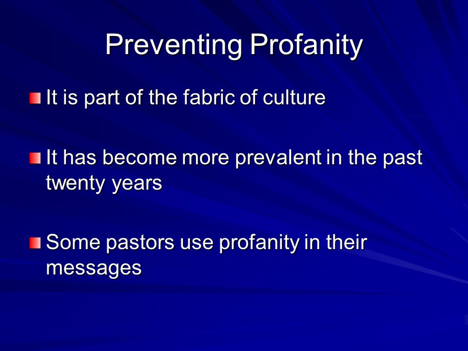 Preventing Profanity It is part of the fabric of culture
