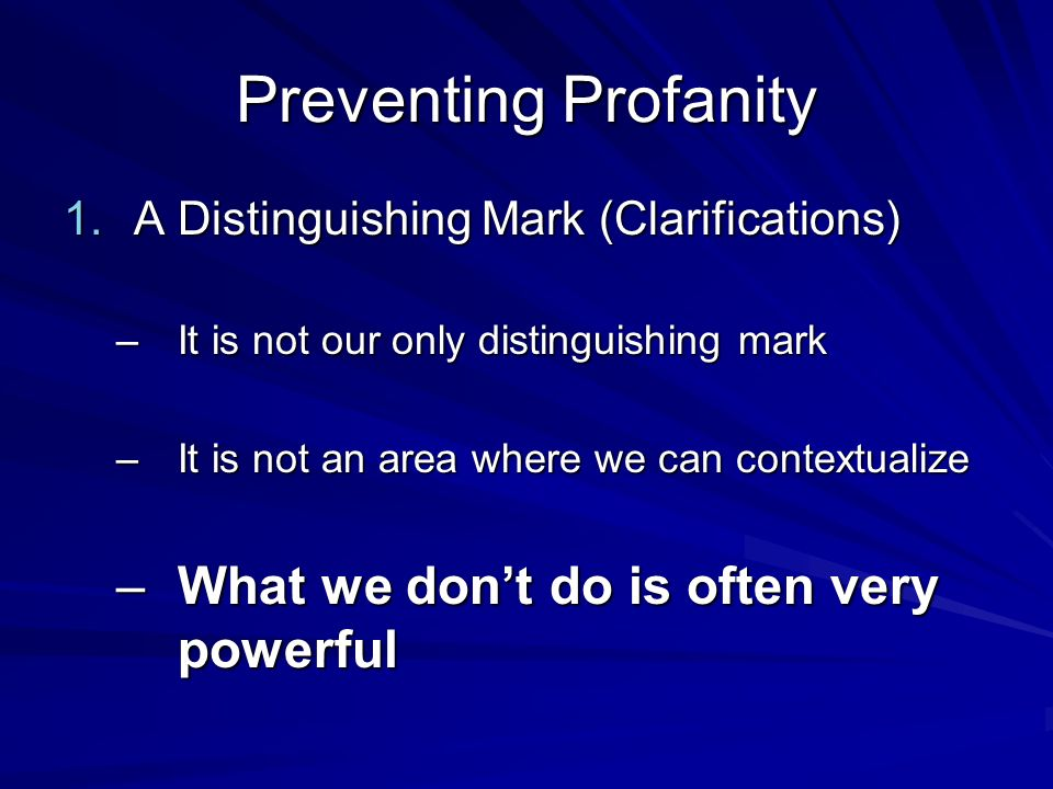 Preventing Profanity What we don't do is often very powerful