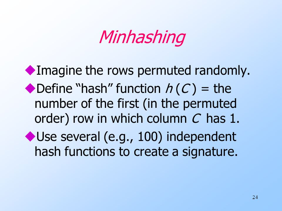 Minhashing Imagine the rows permuted randomly.