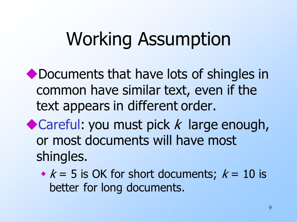 Working Assumption Documents that have lots of shingles in common have similar text, even if the text appears in different order.