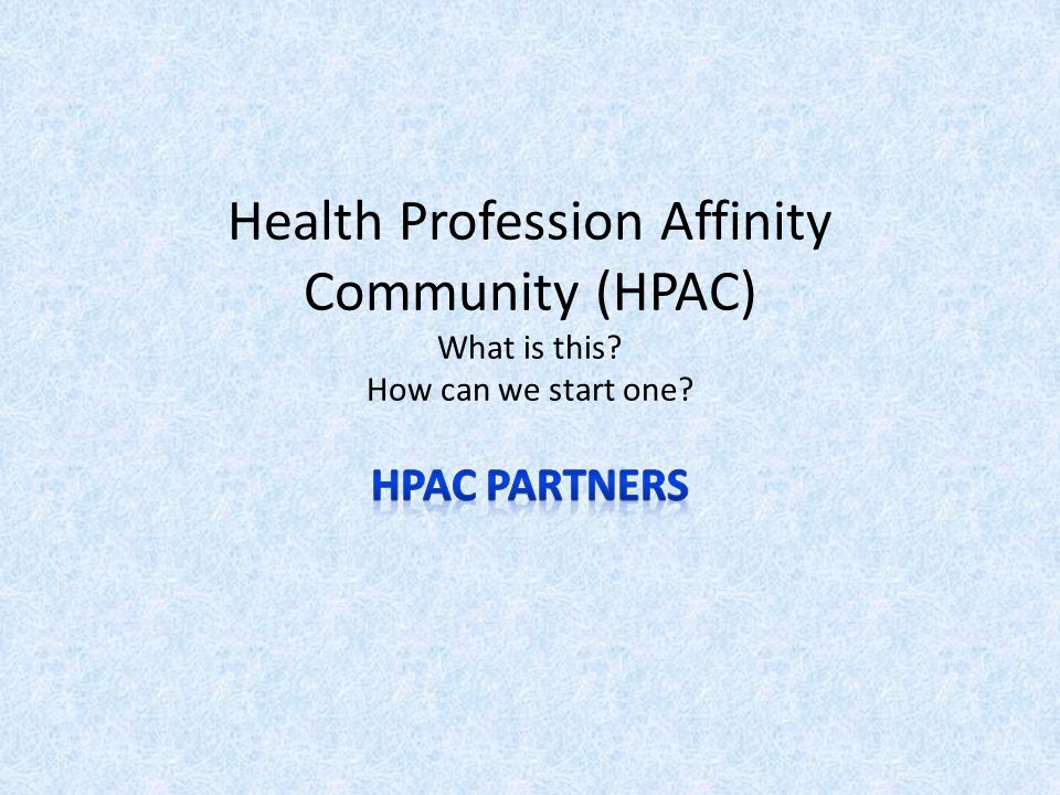 Health Profession Affinity Community (HPAC) What is this