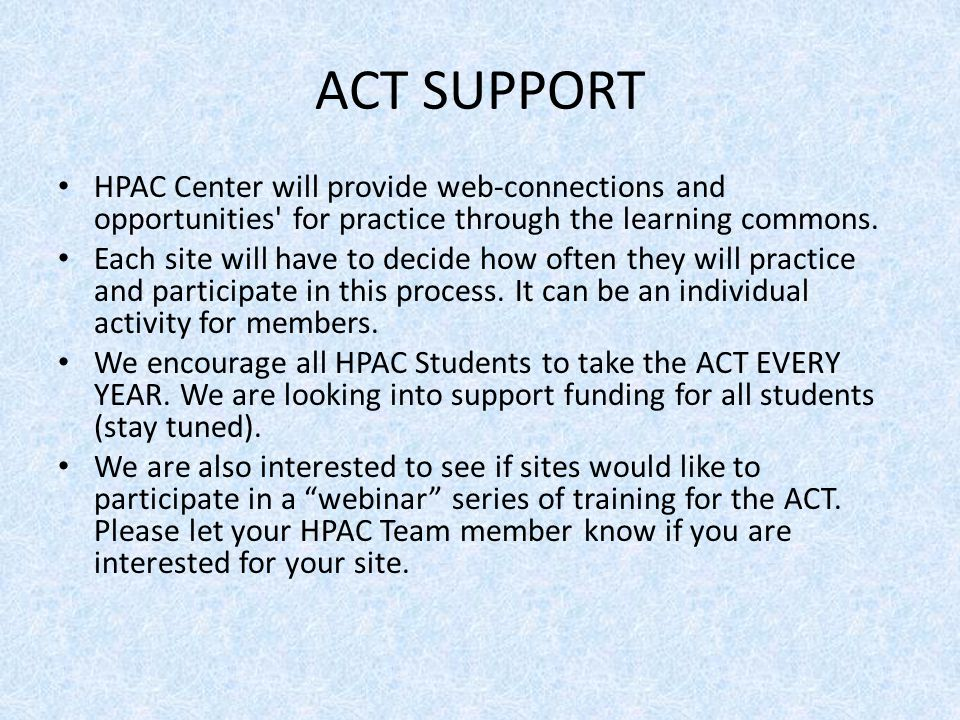 ACT SUPPORT HPAC Center will provide web-connections and opportunities for practice through the learning commons.