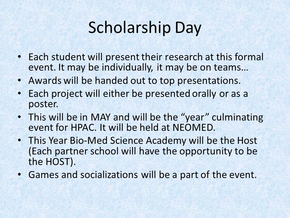 Scholarship Day Each student will present their research at this formal event. It may be individually, it may be on teams…