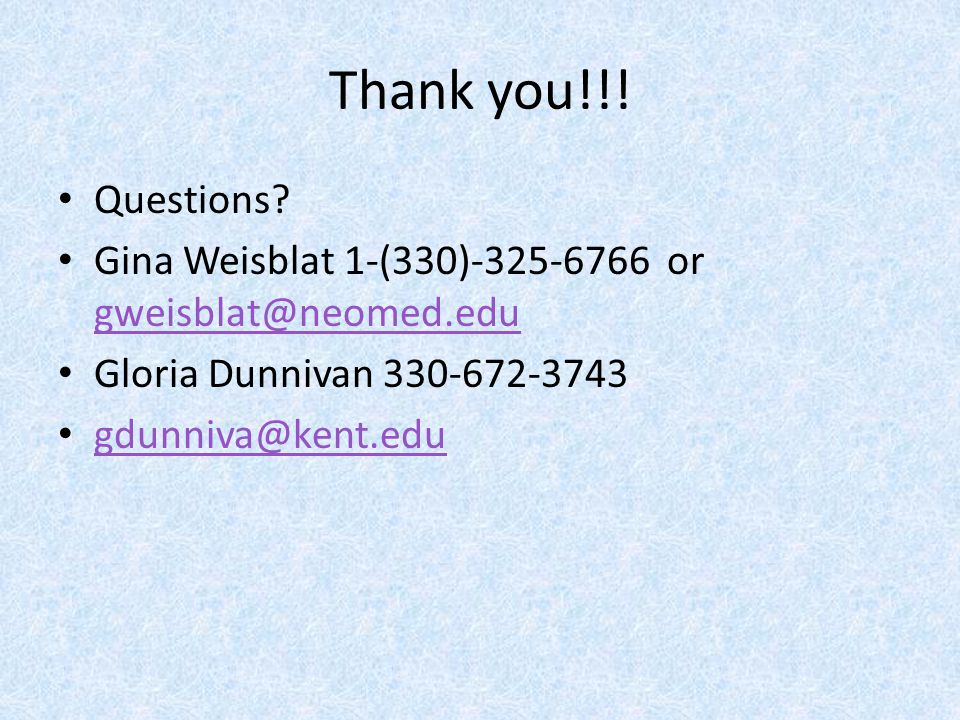 Thank you!!! Questions Gina Weisblat 1-(330)-325-6766 or gweisblat@neomed.edu. Gloria Dunnivan 330-672-3743.
