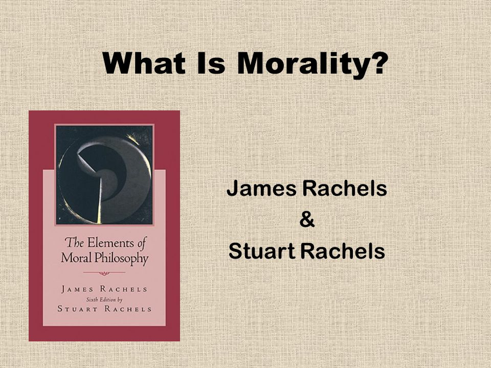james rachels and ethical objectivism Moral relativism, objectivism moral relativism, objectivism, absolutism, universalism, subjectivism one of the most popular is james rachels.
