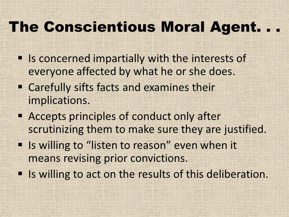 The Conscientious Moral Agent. . .