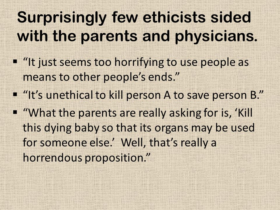 Surprisingly few ethicists sided with the parents and physicians.