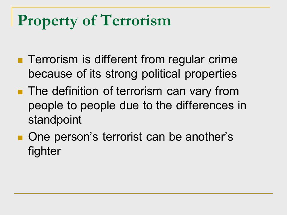 Property of Terrorism Terrorism is different from regular crime because of its strong political properties.