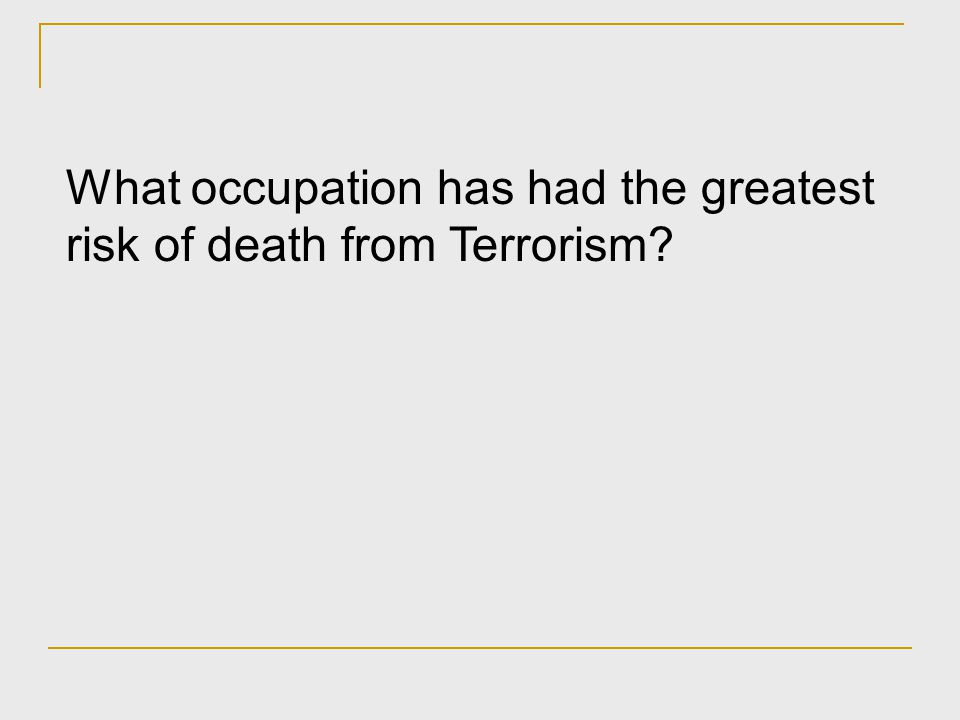 What occupation has had the greatest risk of death from Terrorism