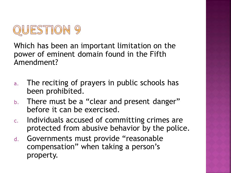 Question 9 Which has been an important limitation on the power of eminent domain found in the Fifth Amendment