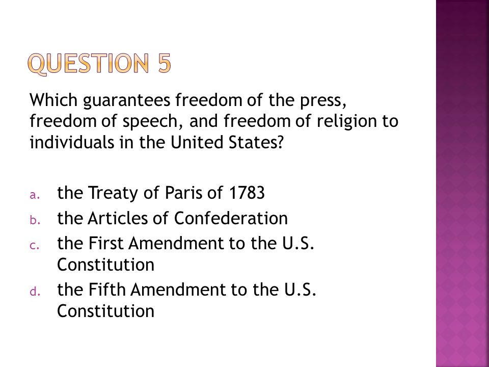 Question 5 Which guarantees freedom of the press, freedom of speech, and freedom of religion to individuals in the United States