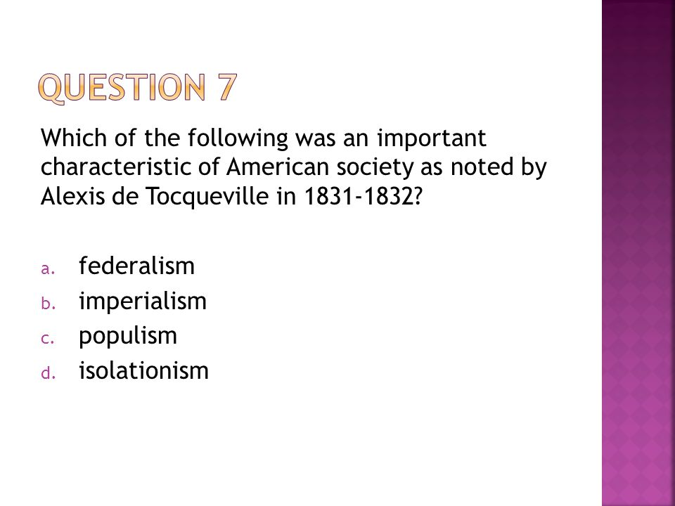 Question 7 Which of the following was an important characteristic of American society as noted by Alexis de Tocqueville in 1831-1832