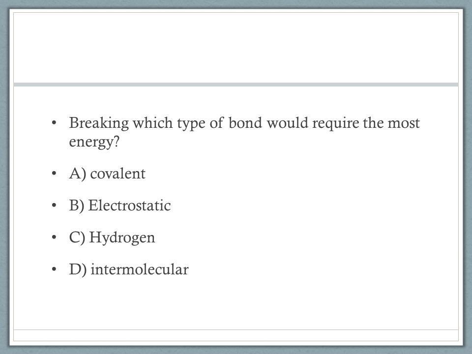 Breaking which type of bond would require the most energy