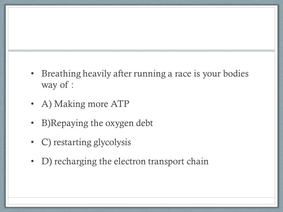 Breathing heavily after running a race is your bodies way of :
