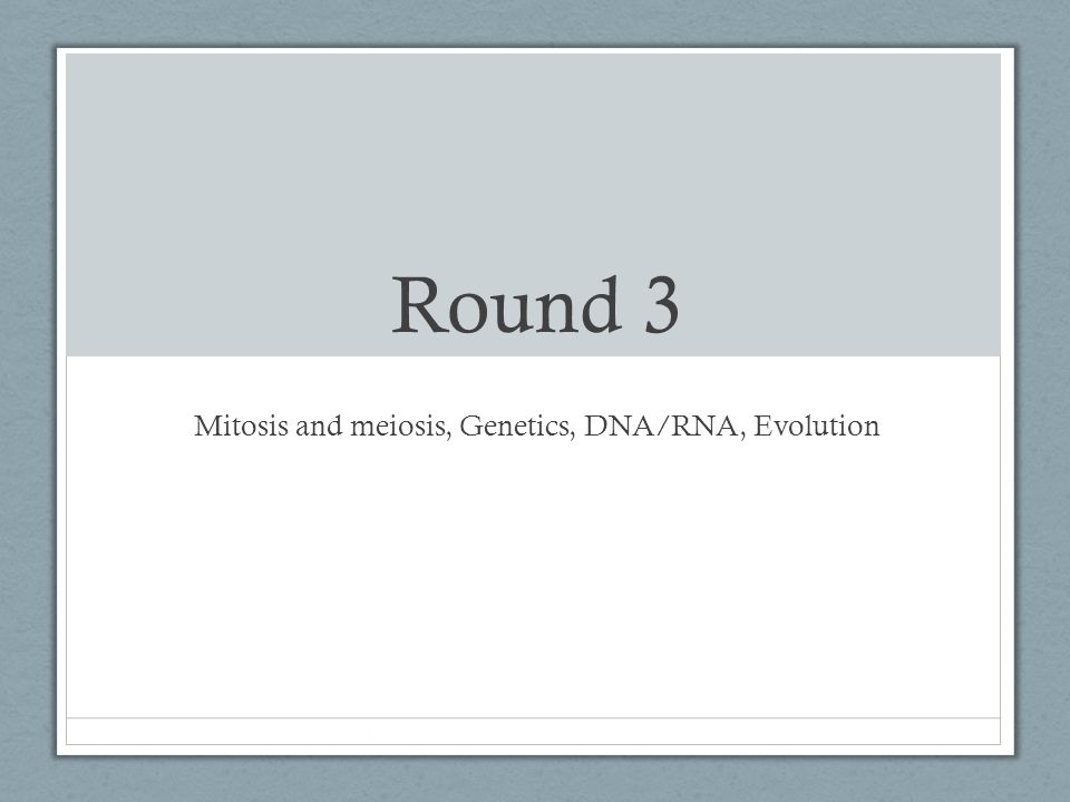 Mitosis and meiosis, Genetics, DNA/RNA, Evolution