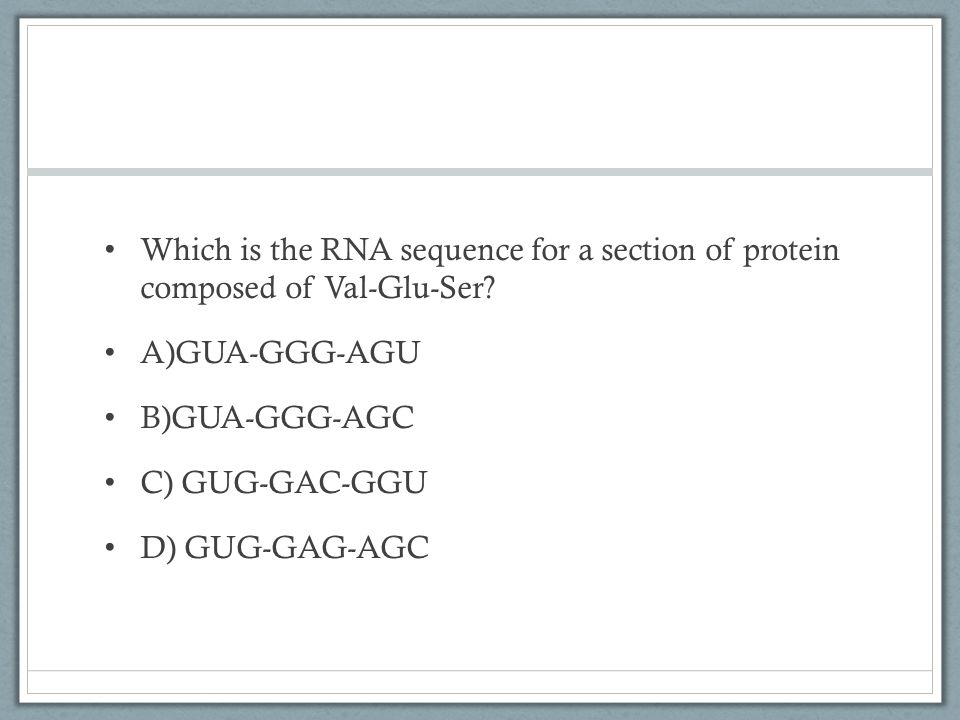 Which is the RNA sequence for a section of protein composed of Val-Glu-Ser