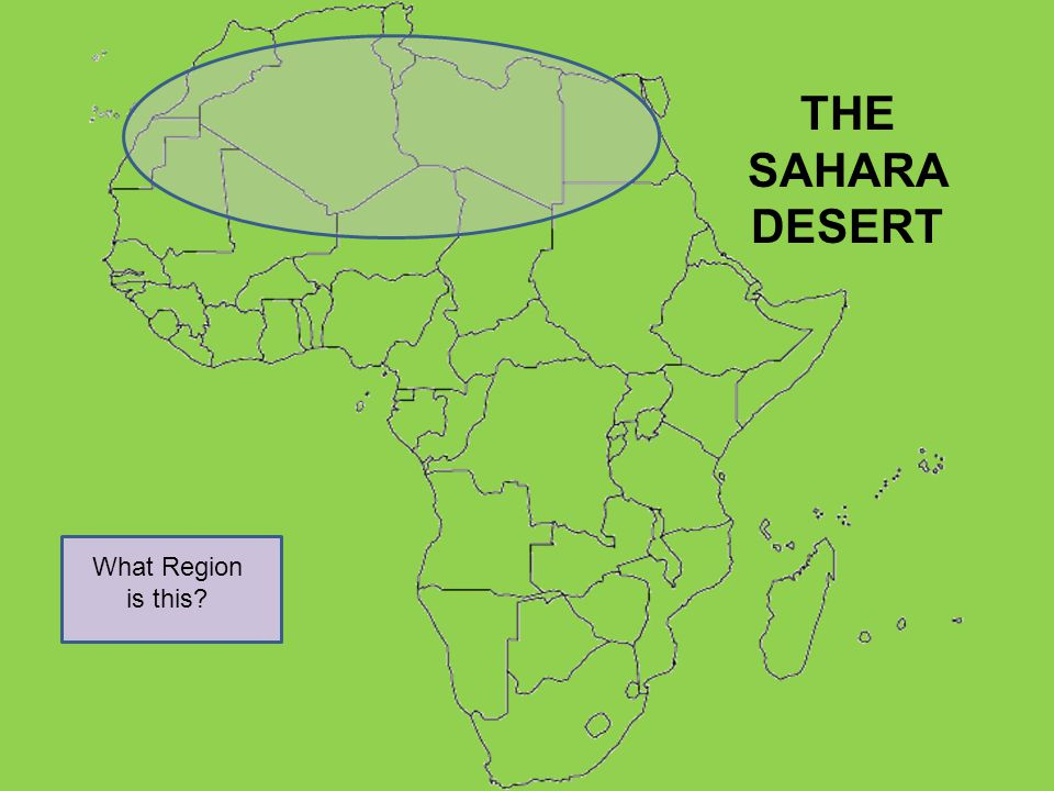 THE SAHARA DESERT What Region is this