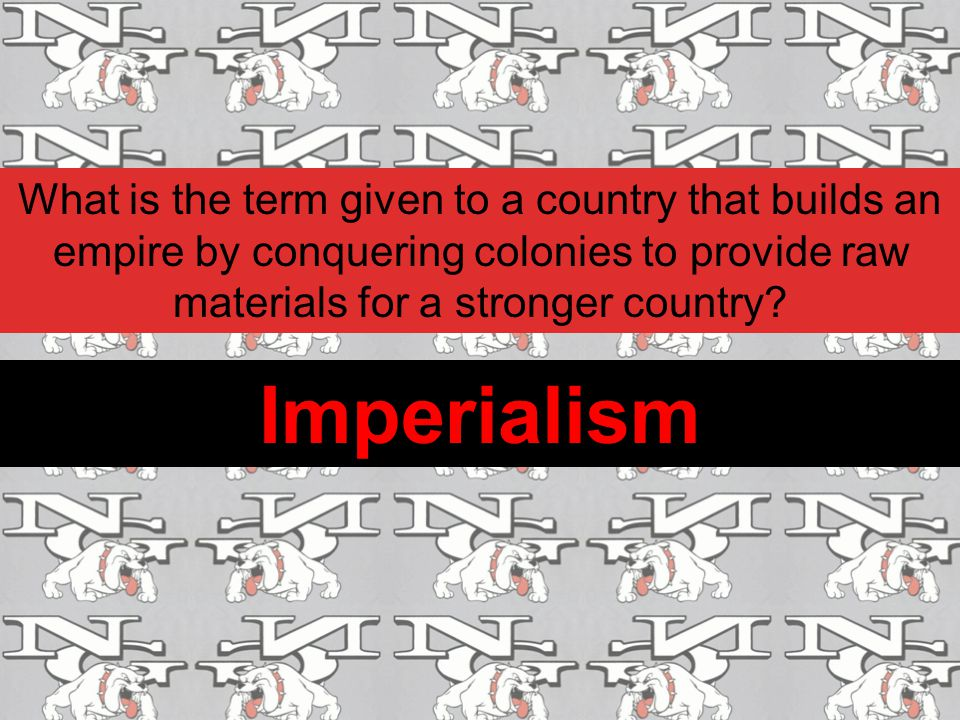 What is the term given to a country that builds an empire by conquering colonies to provide raw materials for a stronger country