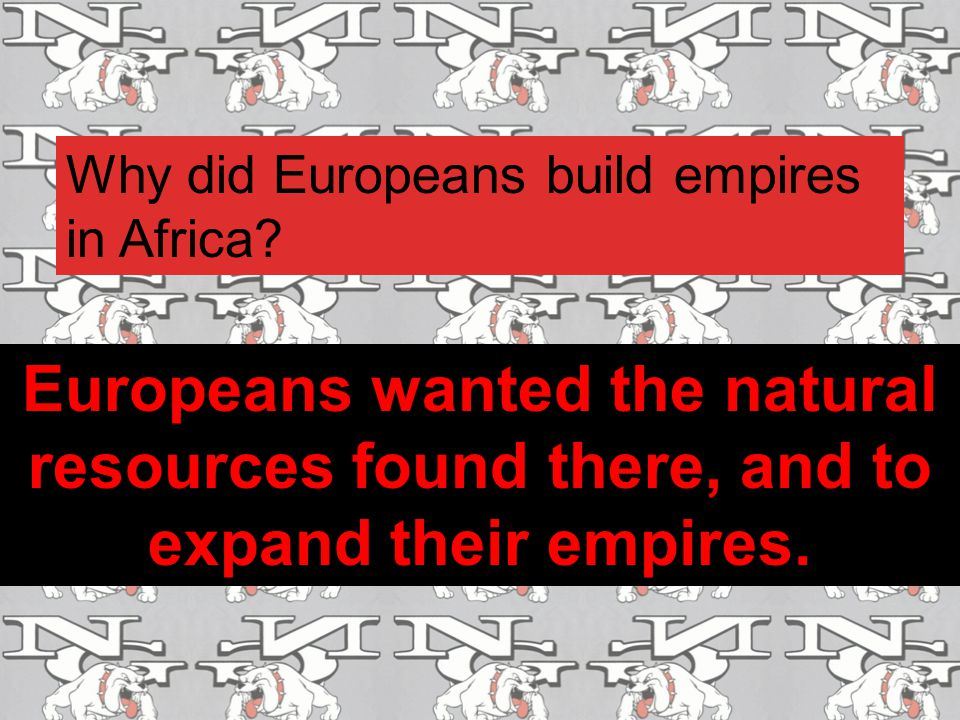 Why did Europeans build empires in Africa