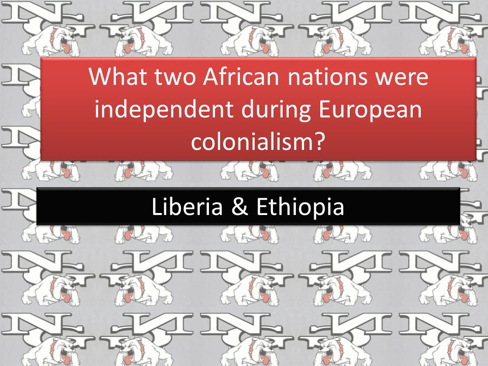 What two African nations were independent during European colonialism
