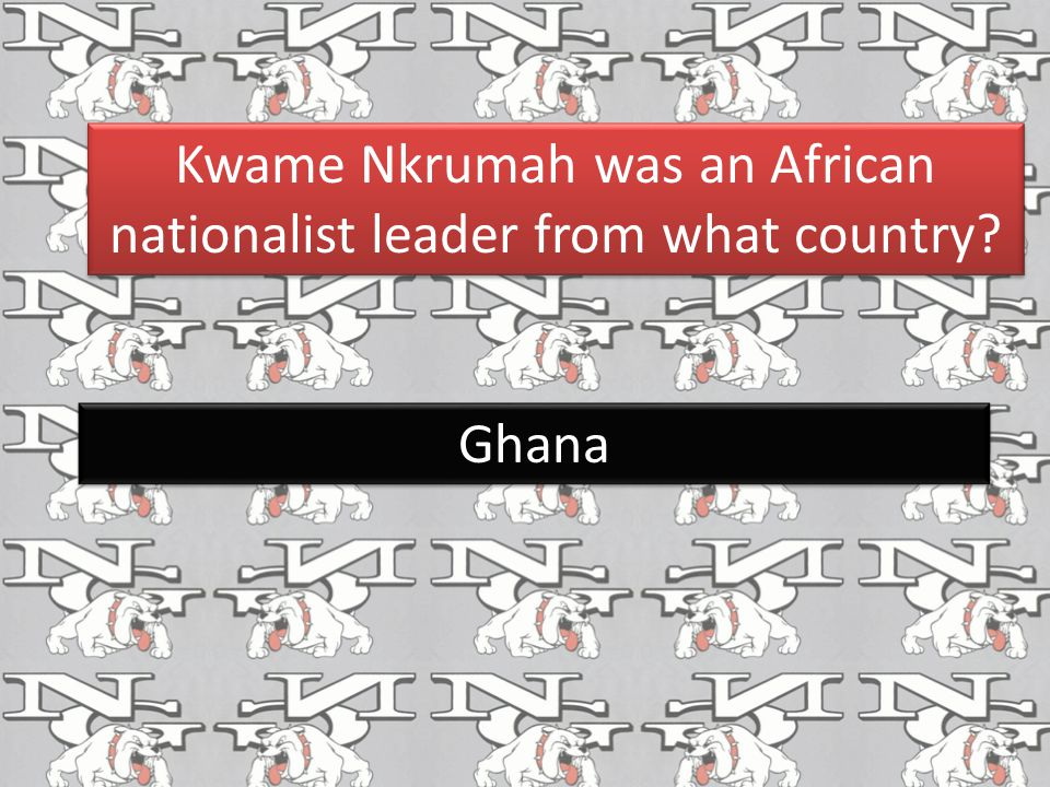 Kwame Nkrumah was an African nationalist leader from what country