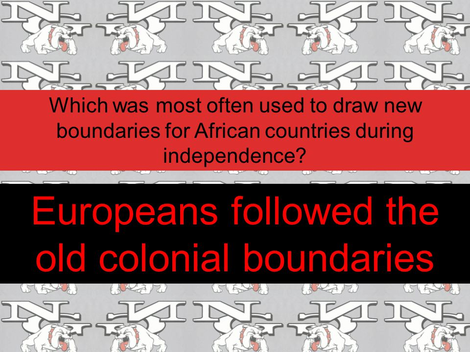 Europeans followed the old colonial boundaries