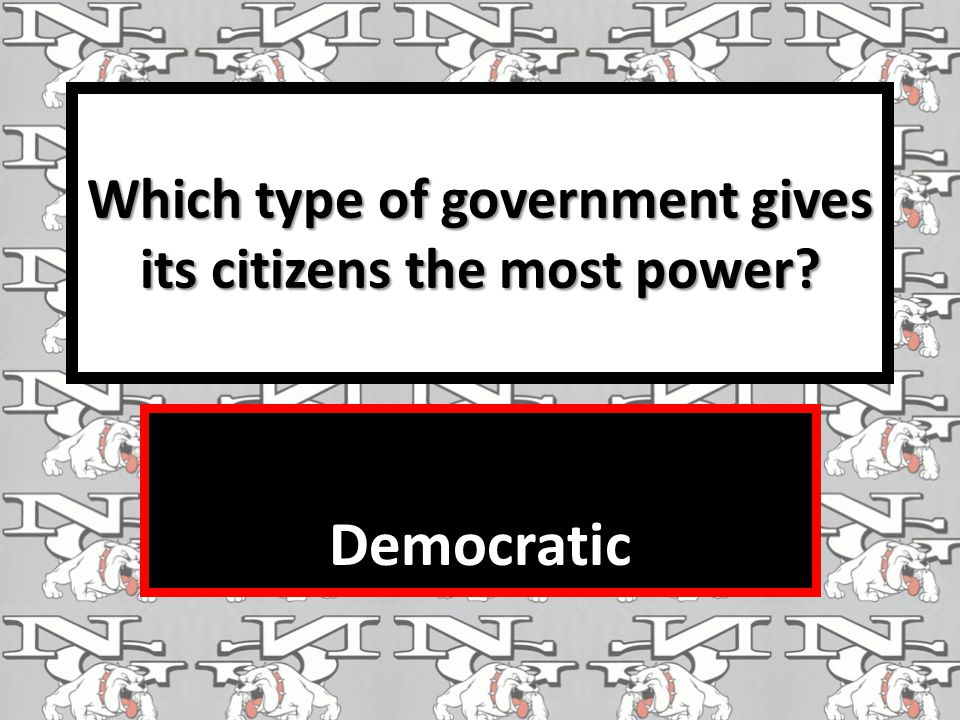 Which type of government gives its citizens the most power