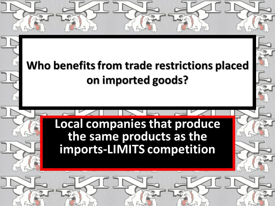 Who benefits from trade restrictions placed on imported goods