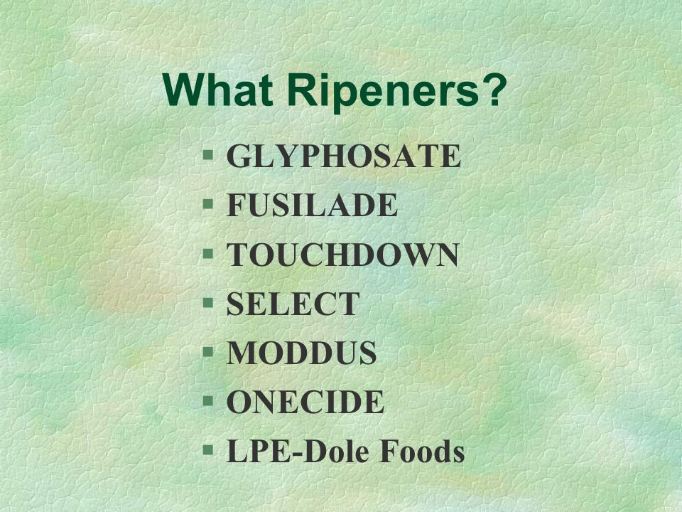 What Ripeners GLYPHOSATE FUSILADE TOUCHDOWN SELECT MODDUS ONECIDE