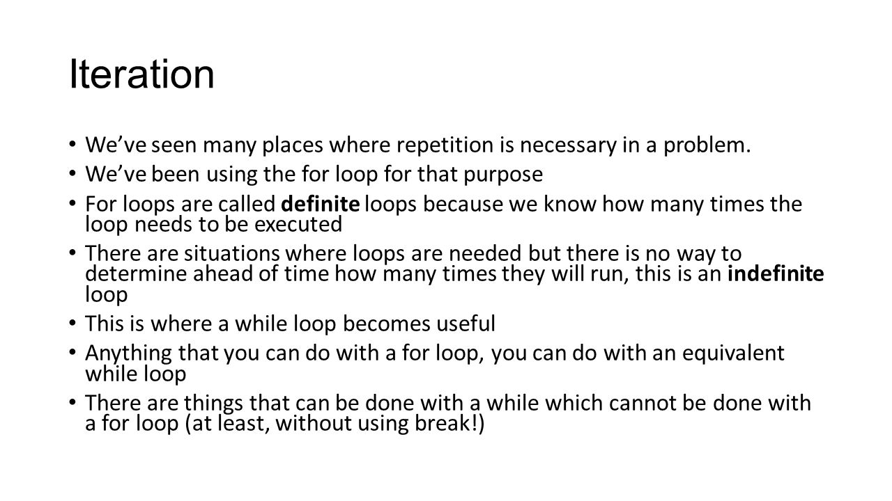 Iteration We've seen many places where repetition is necessary in a problem. We've been using the for loop for that purpose.
