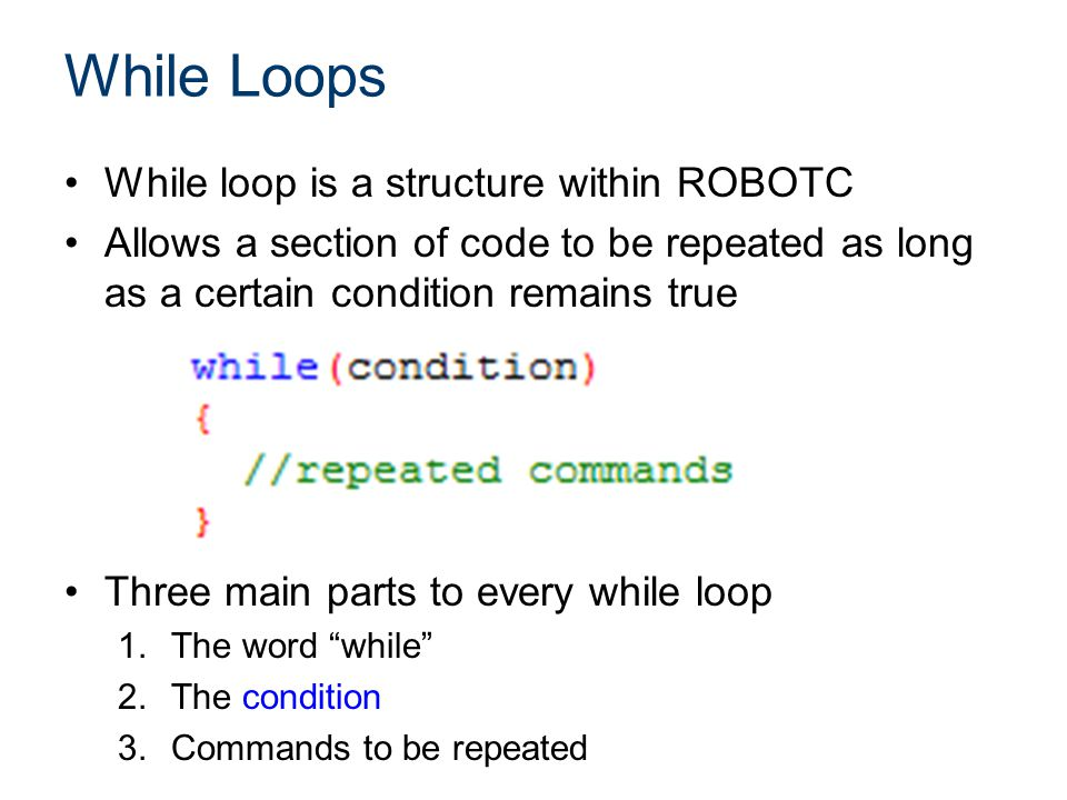 While Loops While loop is a structure within ROBOTC