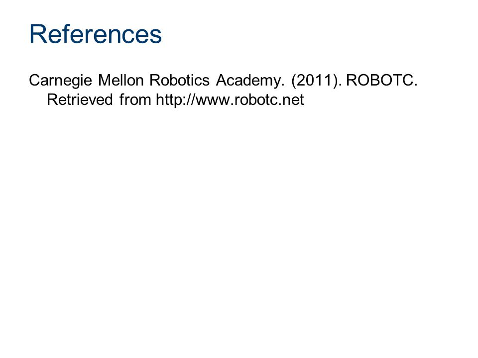 References Carnegie Mellon Robotics Academy. (2011). ROBOTC. Retrieved from