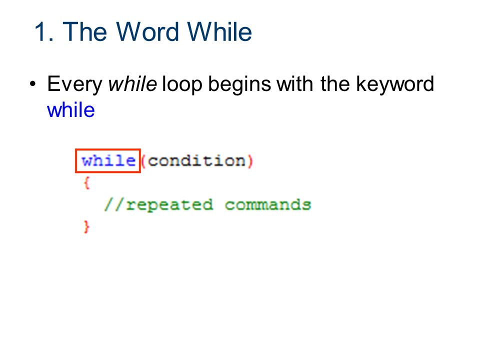 1. The Word While Every while loop begins with the keyword while