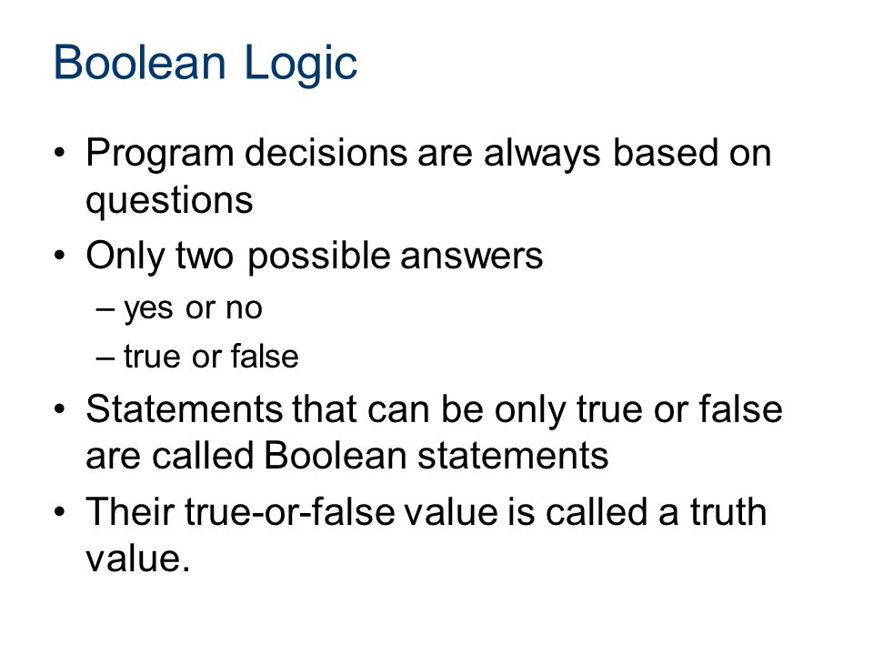 Boolean Logic Program decisions are always based on questions