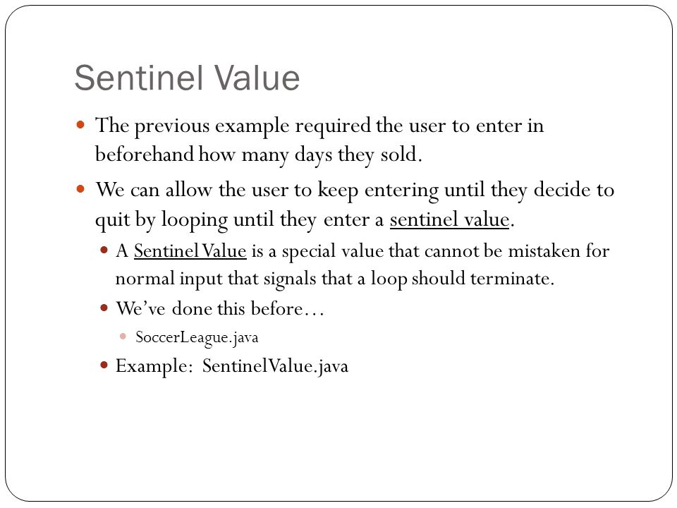 Sentinel Value The previous example required the user to enter in beforehand how many days they sold.