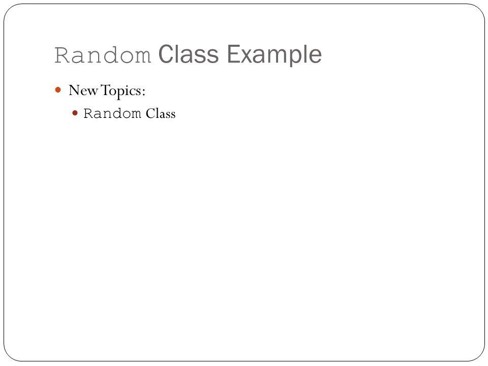 Random Class Example New Topics: Random Class