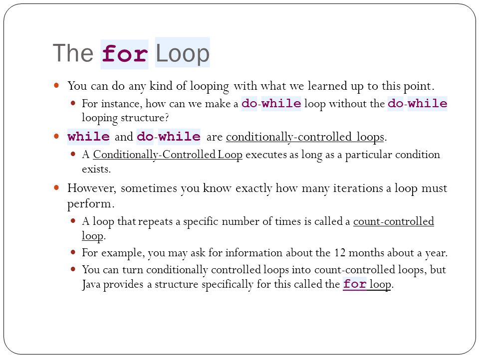 The for Loop You can do any kind of looping with what we learned up to this point.
