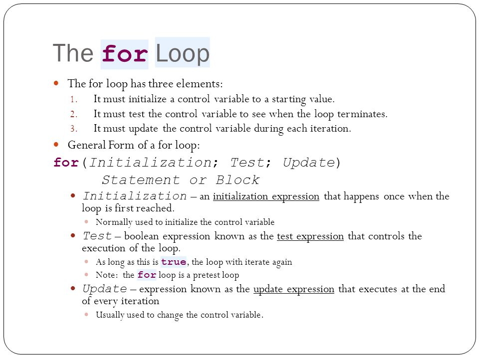 The for Loop for(Initialization; Test; Update) Statement or Block